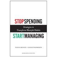 Stop Spending, Start Managing by Menon, Tanya; Thompson, Leigh, 9781422143025