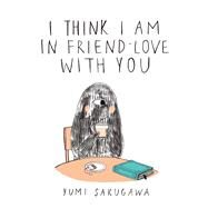 I Think I Am in Friend-Love With You by Sakugawa, Yumi, 9781440573026