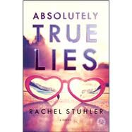 Absolutely True Lies A Novel by Stuhler, Rachel, 9781476763026