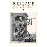 Residue by Knipfel, Jim, 9781597093026