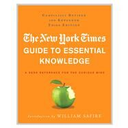 The New York Times Guide to Essential Knowledge A Desk Reference for the Curious Mind by Unknown, 9780312643027