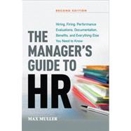 The Manager's Guide to Hr: Hiring, Firing, Performance Evaluations, Documentation, Benefits, and Everything Else You Need to Know by Muller, Max, 9780814433027