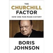 The Churchill Factor How One Man Made History by Johnson, Boris, 9781594633027