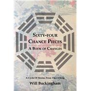 Sixty-four Chance Pieces: A Book of Changes by Buckingham, Will, 9789888273027