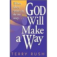 God Will Make a Way : When There Seems to Be No Way by Terry Rush, 9781582293028