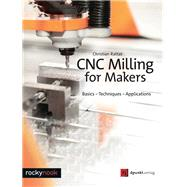Cnc Milling for Makers by Rattat, Christian, 9781681983028