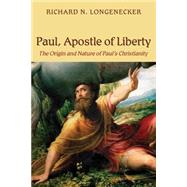 Paul, Apostle of Liberty: The Origin and Nature of Paul's Christianity by Longenecker, Richard N., 9780802843029