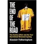 The End of the Road The Festina Affair and the Tour that Almost Wrecked Cycling by Fotheringham, Alasdair, 9781472913029