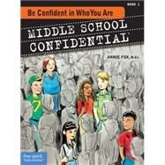 Middle School Confidential: Be Confident in Who You Are by Fox, Annie, 9781575423029