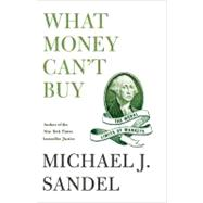What Money Can't Buy The Moral Limits of Markets by Sandel, Michael J., 9780374203030