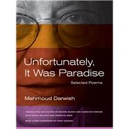 Unfortunately, It Was Paradise : Selected Poems
