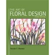 The Art of Floral Design by Hunter, Norah T., 9781418063030