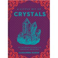 A Little Bit of Crystals An Introduction to Crystal Healing by Eason, Cassandra, 9781454913030