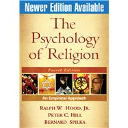 The Psychology of Religion, Fourth Edition; An Empirical Approach by Ralph W. Hood, Jr., PhD, Department of Psychology, University of Tennessee at Ch, 9781606233030