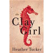 The Clay Girl by Tucker, Heather, 9781770413030