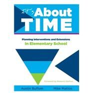 It's About Time: Planning Interventions and Extensions in Elementary School by Buffum, Austin; Mattos, Mike; DuFour, Rebecca; Dufour, Richard; Butler, Brian K. (CON), 9781936763030