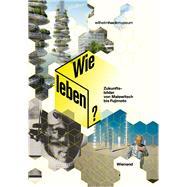 Wie Leben? Zukunftsbilder Von Malewitsch Bis Fujimoto by Zechlin, Rene, 9783868323030