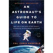 An Astronaut's Guide to Life on Earth by Hadfield, Chris, 9780316253031