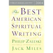 The Best American Spiritual Writing 2004 by Zaleski, Philip, 9780618443031