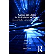 Gender and Utopia in the Eighteenth Century: Essays in English and French Utopian Writing by Tooley,Brenda;Tooley,Brenda, 9781138263031