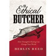 The Ethical Butcher How to Eat Meat in a Responsible and Sustainable Way by Reed, Berlin, 9781619023031