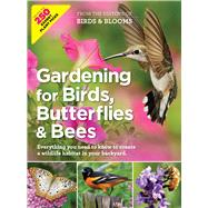 Gardening for Birds, Butterflies & Bees by Birds & Blooms, 9781621453031