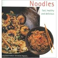 Noodles: Fast, Healthy and Delicious by Ingram, Christine, 9781842153031