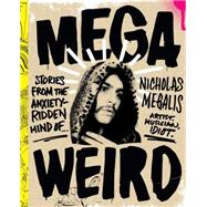 Mega Weird: Stories from the Anxiety-ridden Mind of Nicholas Megalis by Megalis, Nicholas; Megalis, Tom, 9781941393031