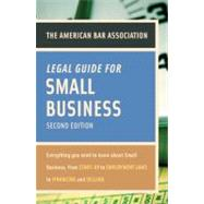 American Bar Association Legal Guide for Small Business : Everything You Need to Know about Small Business, from Start-Up to Employment Laws to Financing and Selling by American Bar Association, 9780375723032