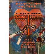 Occupation Culture: Art & Squatting in the City from Below by Moore, Alan W., 9781570273032