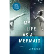 My Life As a Mermaid, and Other Stories by Grow, Jen, 9781938103032