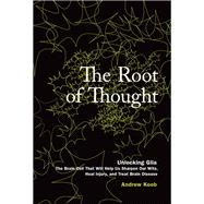 The Root of Thought Unlocking Glia the Brain Cell That Will Help Us Sharpen Our Wits, Heal Injury, and Treat Brain Disease (papeback) by Koob, Andrew, 9780134383033