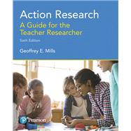 Action Research A Guide for the Teacher Researcher by Mills, Geoffrey E., 9780134523033