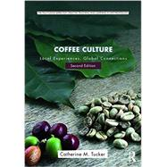 Coffee Culture: Local Experiences, Global Connections by Tucker; Catherine M., 9781138933033