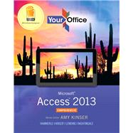 Your Office Microsoft Access 2013, Comprehensive by Kinser, Amy S.; Hammerle, Patti; Kinser, Eric; Lending, Diane; Nightingale-Massart, Jennifer P., 9780133143034