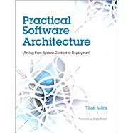 Practical Software Architecture Moving from System Context to Deployment by Mitra, Tilak, 9780133763034