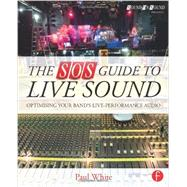 The SOS Guide to Live Sound: Optimising Your Band's Live-Performance Audio by White; Paul, 9780415843034