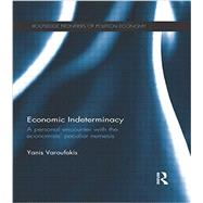 Economic Indeterminacy: A personal encounter with the economists' peculiar nemesis by Yanis Varoufakis Economics;, 9781138923034