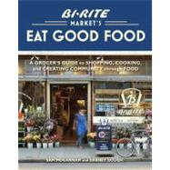 Bi-Rite Market's Eat Good Food : A Grocer's Guide to Shopping, Cooking and Creating Community Through Food by Mogannam, Sam; Gough, Dabney; Ruffenach, France, 9781580083034