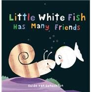 Little White Fish Has Many Friends by van Genechten, Guido, 9781605373034