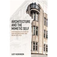 Architecture of the Psyche: Jungian and psychoanalytic perspectives on how buildings shape our lives by Huskinson; Lucy, 9780415693035