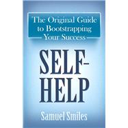 Self-Help The Original Guide to Bootstrapping Your Success by Smiles, Samuel, 9780486813035