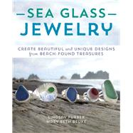 Sea Glass Jewelry Create Beautiful and Unique Designs from Beach-Found Treasures by Furber, Lindsay; Beuke , Mary Beth, 9781612433035