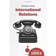 International Relations A Beginner's Guide by Jones, Charles, 9781780743035