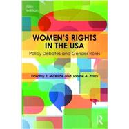 Women's Rights in the USA: Policy Debates and Gender Roles by McBride; Dorothy E., 9781138833036