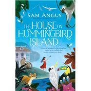 The House on Hummingbird Island by Angus, Sam, 9781447263036