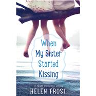 When My Sister Started Kissing by Frost, Helen, 9780374303037