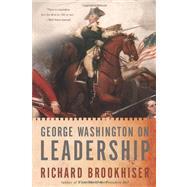 George Washington On Leadership by Brookhiser, Richard, 9780465003037