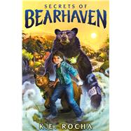 Secrets of Bearhaven (Bearhaven #1) by Rocha, K. E., 9780545813037
