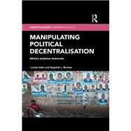 Manipulating Political Decentralisation: Africa's Inclusive Autocrats by Aalen; Lovise, 9781138203037